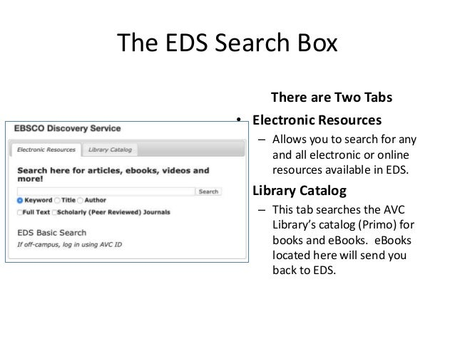 The EDS Search Box There are Two Tabs • Electronic Resources – Allows you to search for any and all electronic or online r...