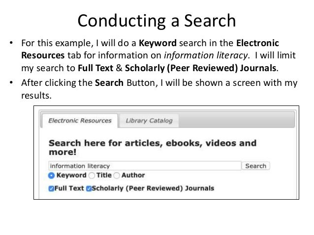 Conducting a Search • For this example, I will do a Keyword search in the Electronic Resources tab for information on info...