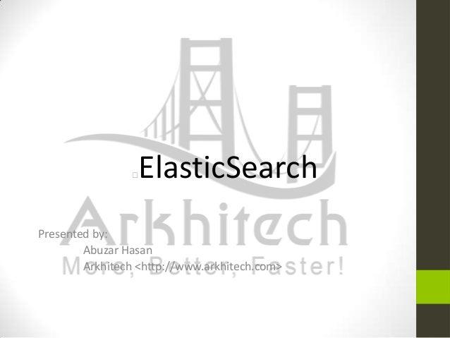 ElasticSearch    Presented by: Abuzar Hasan Arkhitech <http://www.arkhitech.com>