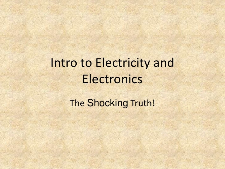 Intro to Electricity and Electronics<br />The Shocking Truth!<br />