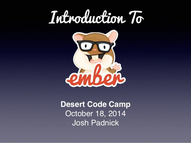 Introduction To  Desert Code Camp  October 18, 2014  Josh Padnick