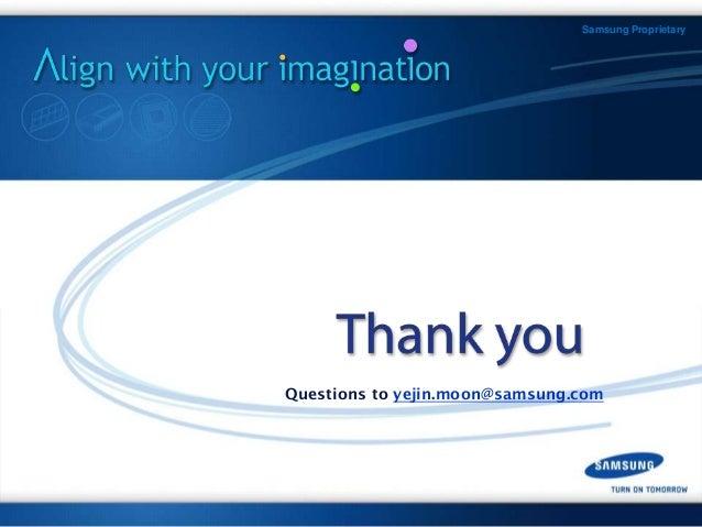 Samsung Proprietary Questions to yejin.moon@samsung.com