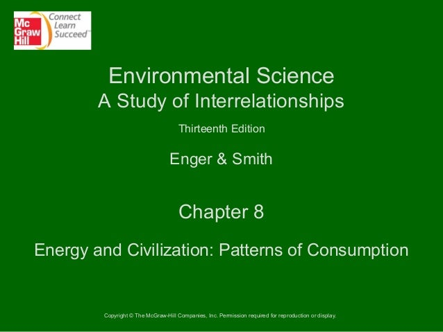 Environmental Science A Study of Interrelationships Thirteenth Edition  Enger & Smith  Chapter 8 Energy and Civilization: ...