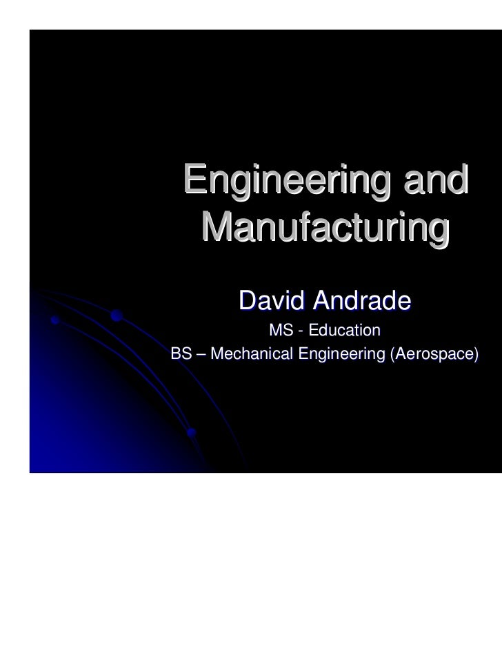 Engineering and  Manufacturing        David Andrade           MS - EducationBS – Mechanical Engineering (Aerospace)