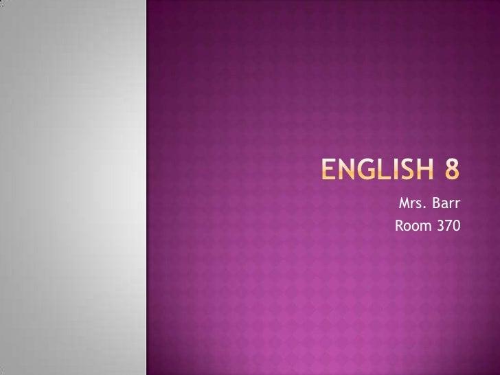 English 8<br />Mrs. Barr<br />Room 370<br />