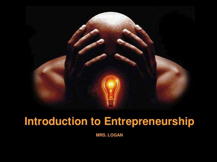 Introduction to Entrepreneurship<br />MRS. LOGAN<br />