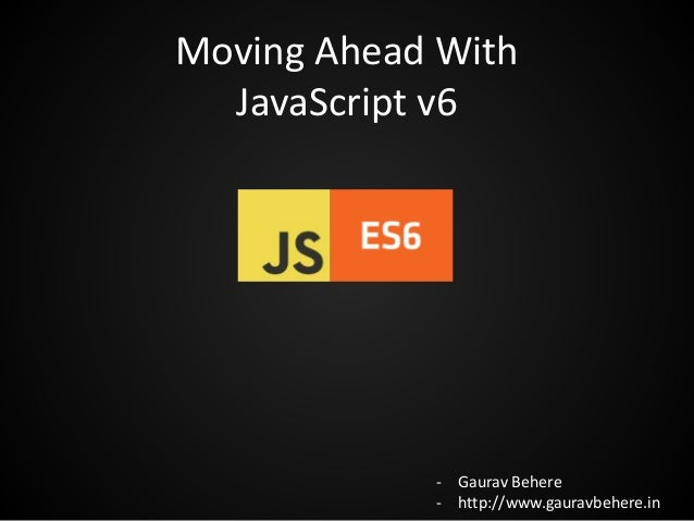 Moving Ahead With JavaScript v6 - Gaurav Behere - http://www.gauravbehere.in
