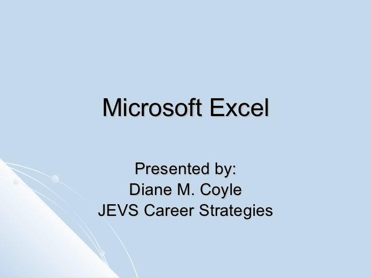 Microsoft Excel Presented by: Diane M. Coyle JEVS Career Strategies