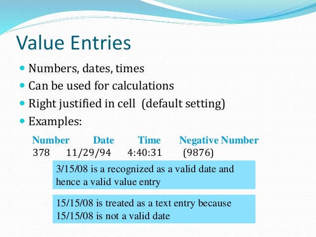 Value Entries  Suppose you have an order number 10-16-70. Excel will incorrectly treat it as a valid date (October 16, 19...