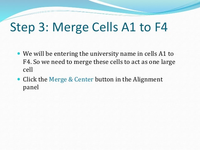 Step 4: Set Wrap Text & Alignment  Click the Wrap Text button to ensure that any text entered in the merged cells will be...