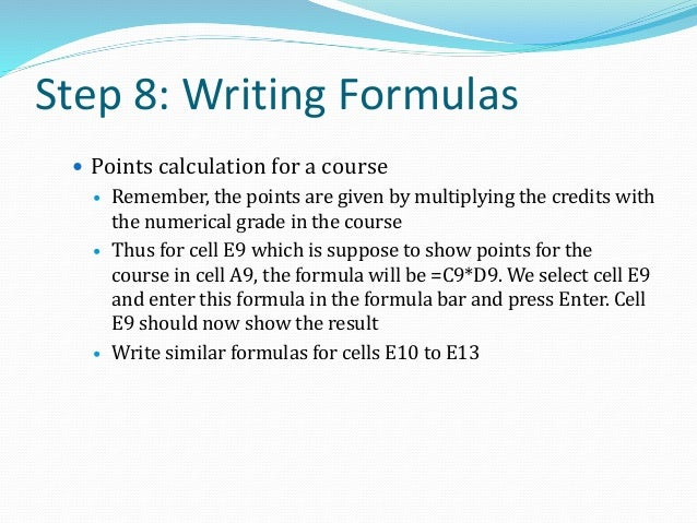 Step 8: Writing Formulas (Contd.)  Formula for Total Credit Hours in cell C15  The total credit hours are given by addin...