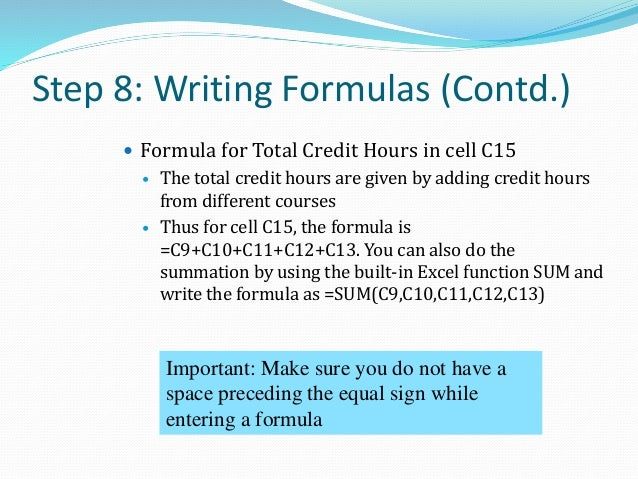 Step 8: Writing Formulas (Contd.)  Formula for GPA in cell E15  The GPA is calculated by dividing the total points by th...