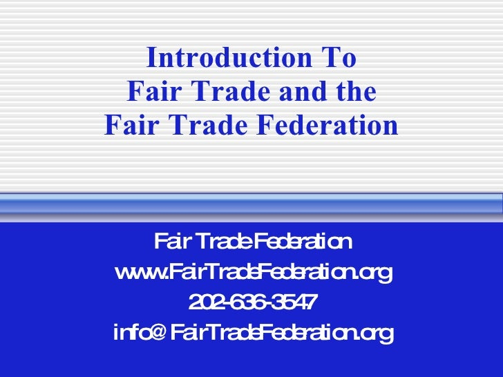 Introduction To  Fair Trade and the  Fair Trade Federation Fair Trade Federation www.FairTradeFederation.org 202-636-3547 ...