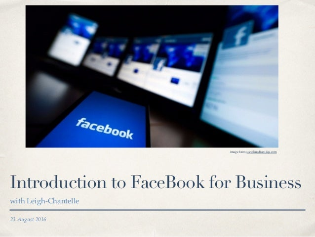 23 August 2016 Introduction to FaceBook for Business with Leigh-Chantelle image from socialmediatoday.com