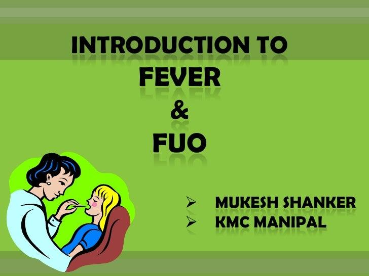 introduction TO <br />FEVER <br />& <br />fuo<br /><ul><li>MUKESH SHANKER