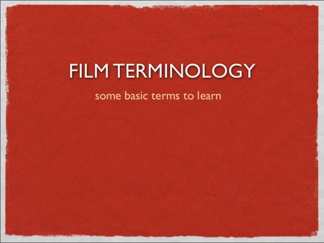FILM TERMINOLOGY some basic terms to learn
