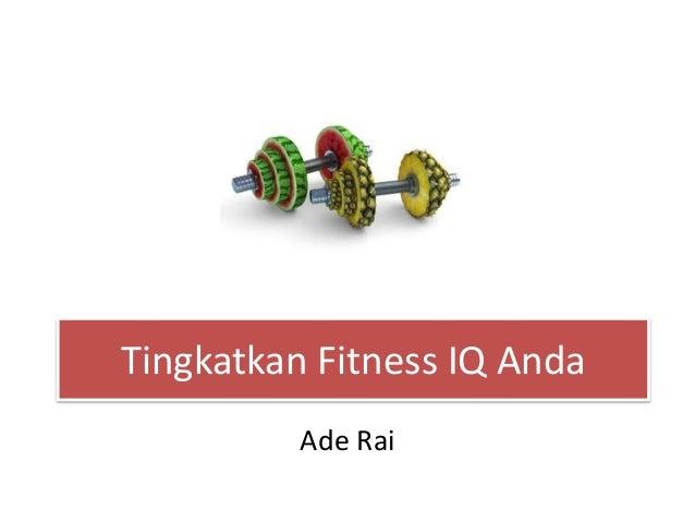 Tingkatkan Fitness IQ Anda Ade Rai