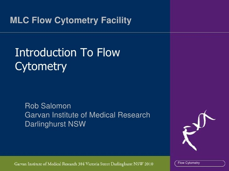 MLC Flow Cytometry Facility Introduction To Flow Cytometry   Rob Salomon   Garvan Institute of Medical Research   Darlingh...