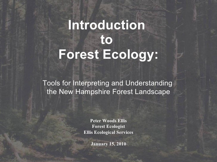 Introduction  to  Forest Ecology: Peter Woods Ellis Forest Ecologist Ellis Ecological Services January 15, 2010 Tools for ...