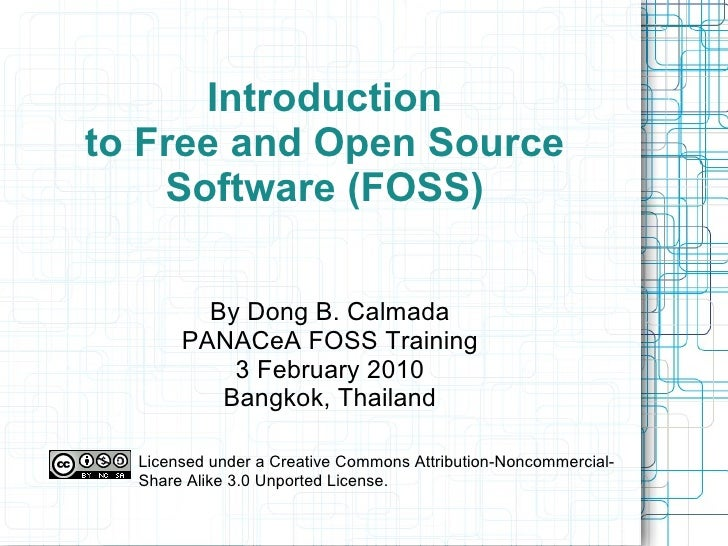 Introduction to Free and Open Source Software (FOSS) By Dong B. Calmada PANACeA FOSS Training 3 February 2010 Bangkok, Tha...