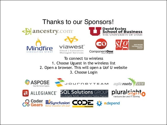 Thanks to our Sponsors!! To connect to wireless 1. Choose Uguest in the wireless list 2. Open a browser. This will open a ...