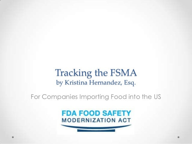Tracking the FSMA       by Kristina Hernandez, Esq.For Companies Importing Food into the US