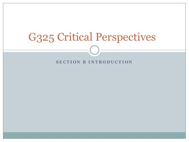 G325 Critical Perspectives     SECTION B INTRODUCTION