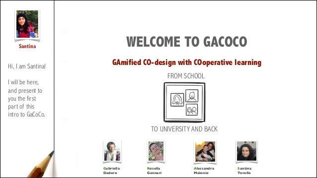 Santina  WELCOME TO GACOCO  Hi, I am Santina!  GAmified CO-design with COoperative learning FROM SCHOOL  !  I will be here...