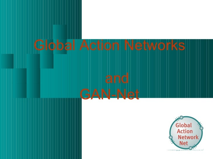 Global Action Networks    and  GAN-Net  … making globalization work for  all!