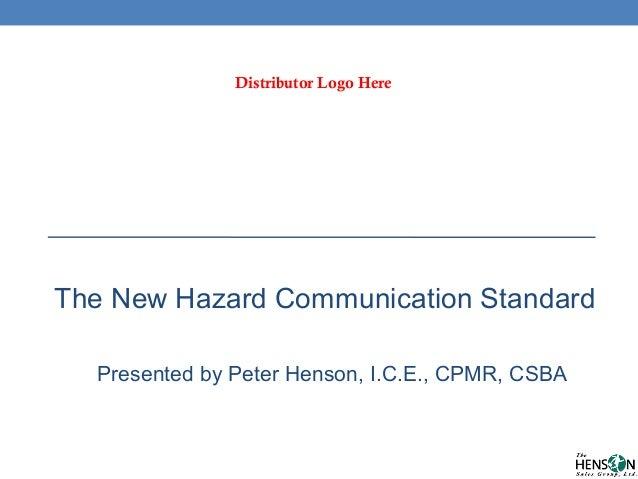 The New Hazard Communication Standard Presented by Peter Henson, I.C.E., CPMR, CSBA Distributor Logo Here