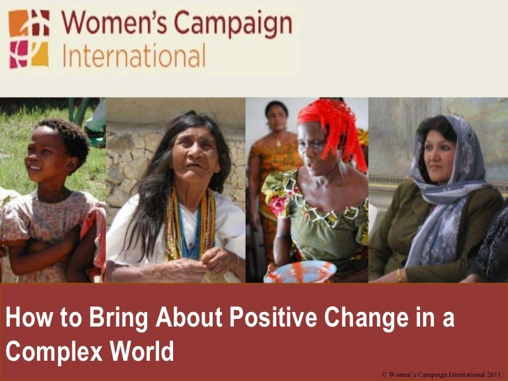 How to Bring About Positive Change in a Complex World  © Women's Campaign International 2011