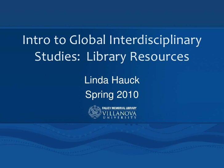 Intro to Global Interdisciplinary Studies:  Library Resources<br />Linda Hauck<br />Spring 2010<br />
