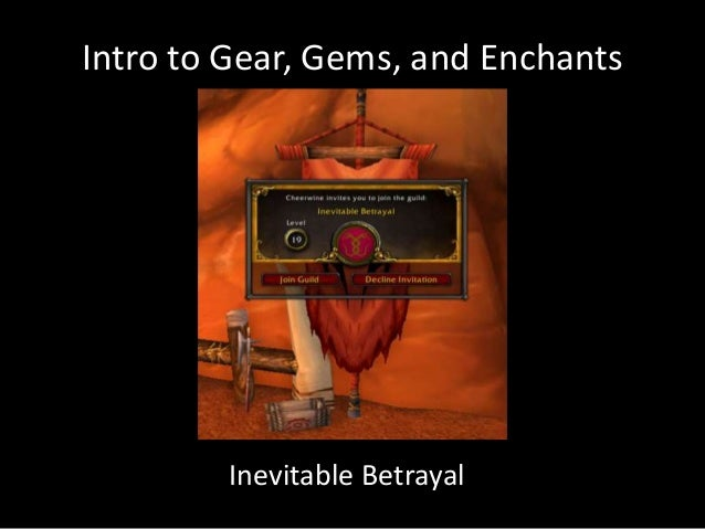 Intro to Gear, Gems, and Enchants        Inevitable Betrayal