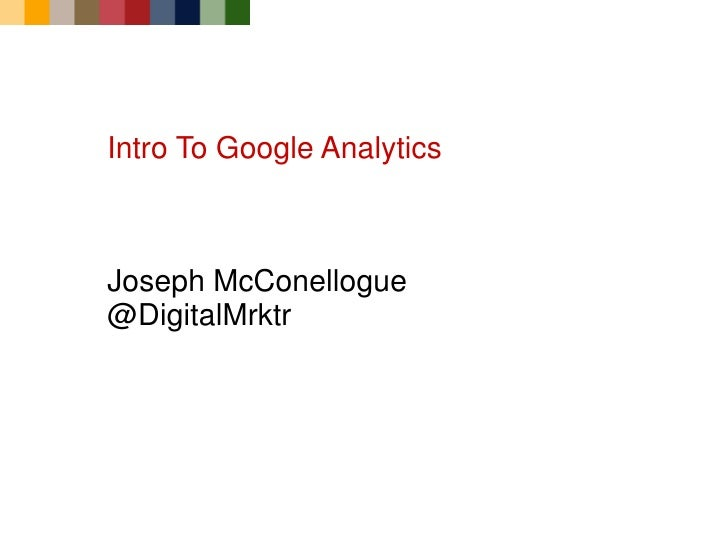 Intro To Google AnalyticsJoseph McConellogue@DigitalMrktr