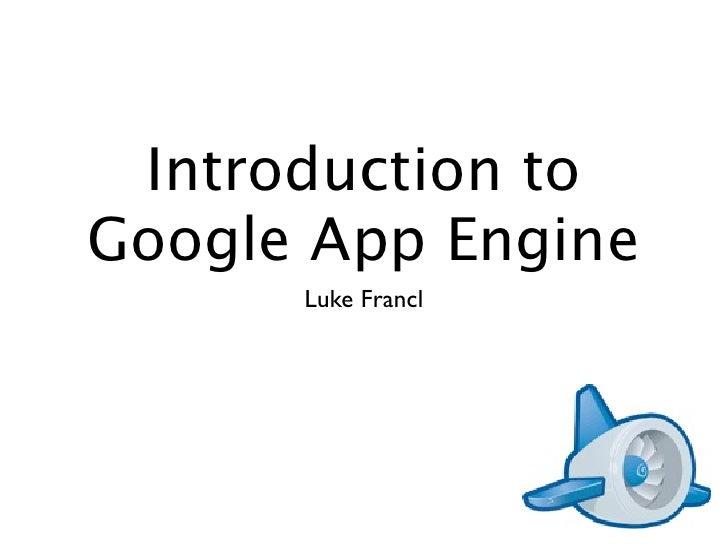 Introduction toGoogle App Engine      Luke Francl