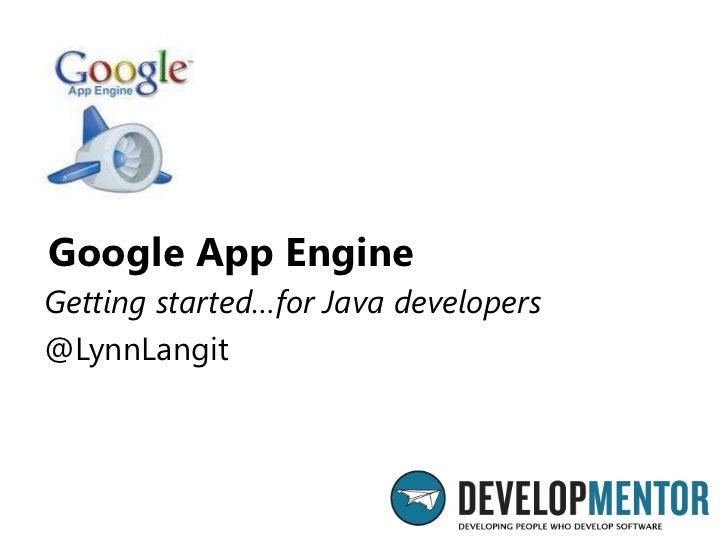 Google App EngineGetting started…for Java developers@LynnLangit