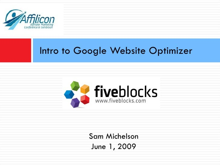 Intro to Google Website Optimizer Sam Michelson June 1, 2009