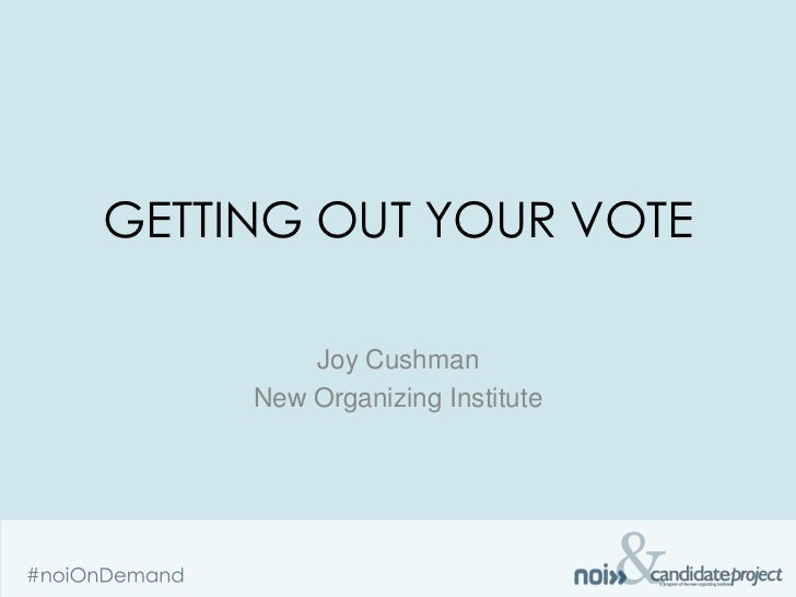 GETTING OUT YOUR VOTE         Joy Cushman     New Organizing Institute