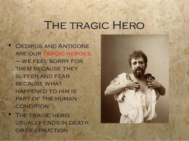 tragic hero in antigone Antigone, a true tragic hero in the drama antigone, antigone herself is proven to be the tragic hero of the story, by standing for what she believes even.