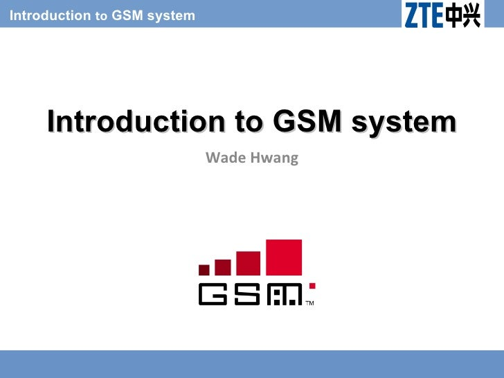 Introduction to GSM system          Introduction to GSM system                              Wade Hwang