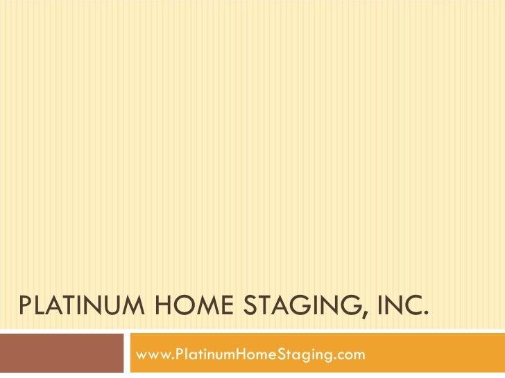 PLATINUM HOME STAGING, INC. www.PlatinumHomeStaging.com