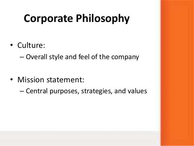 • Culture:– Overall style and feel of the company• Mission statement:– Central purposes, strategies, and valuesCorporate P...