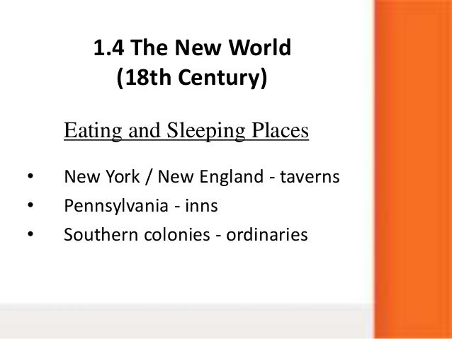 1.4 The New World(18th Century)• New York / New England - taverns• Pennsylvania - inns• Southern colonies - ordinariesEati...
