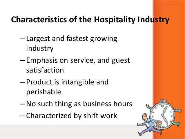 Characteristics of the Hospitality Industry–Largest and fastest growingindustry–Emphasis on service, and guestsatisfaction...