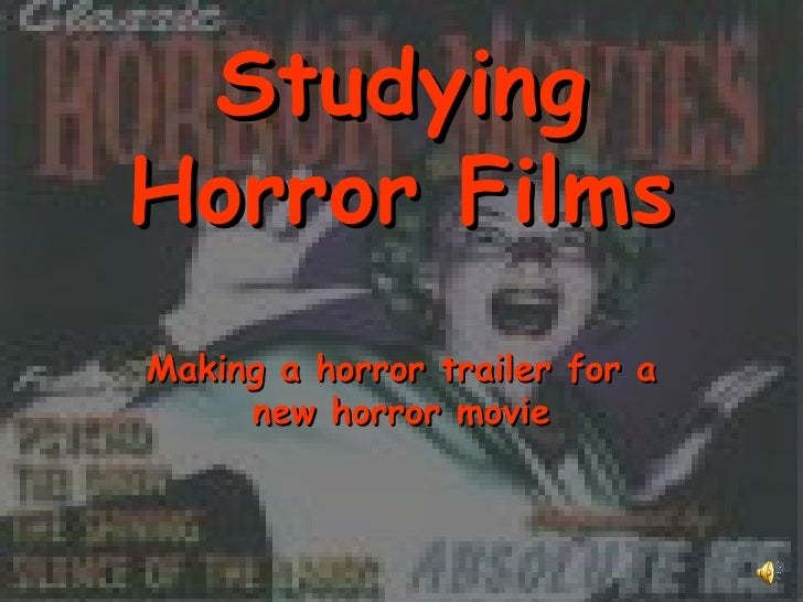 Studying Horror Films Making a horror trailer for a new horror movie