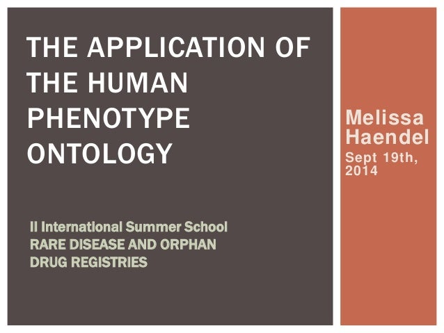 Melissa  Haendel  Sept 19th,  2014  THE APPLICATION OF  THE HUMAN  PHENOTYPE  ONTOLOGY  II International Summer School  RA...