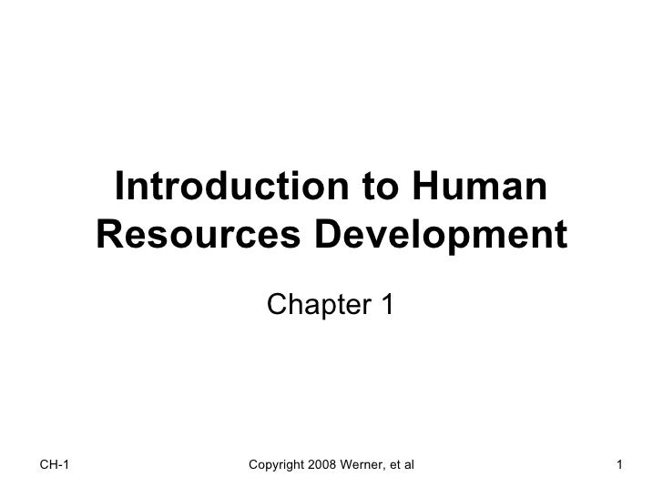 Introduction to Human       Resources Development                 Chapter 1CH-1          Copyright 2008 Werner, et al   1