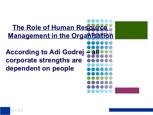The Role of Human Resource Management in the Organisation According to Adi Godrej – all corporate strengths are dependent ...