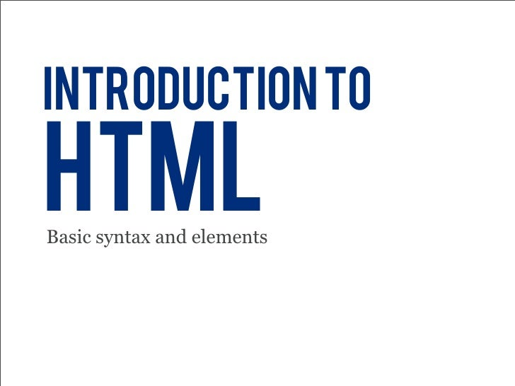 introduction to  html Basic syntax and elements