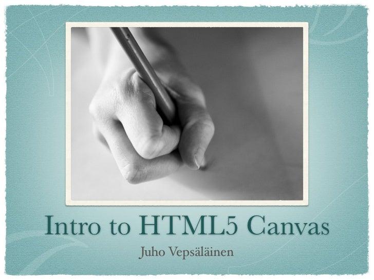 Intro to HTML5 Canvas       Juho Vepsäläinen